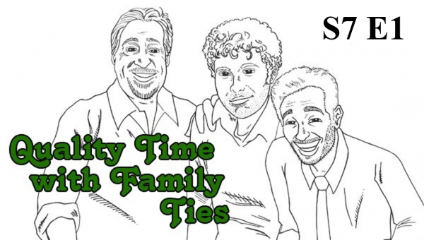 Quality Time with Family Ties: Season 7, Episode 1