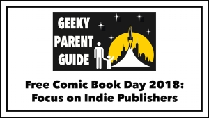 Geeky Parent Guide: Free Comic Book Day 2018 and Indie Publishers