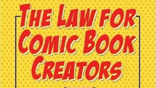 'The Law for Comic Book Creators:' Book Review (A Necessary Item in Every Comic Creators' Tool Belt!)