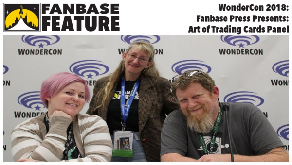 Fanbase Feature: WonderCon 2018 - 'Fanbase Press Presents: The Art of Trading Cards' Panel Audio