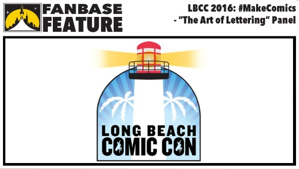 Fanbase Feature: LBCC 2016: #MakeComics Spotlights The Art of Lettering - Panel Audio