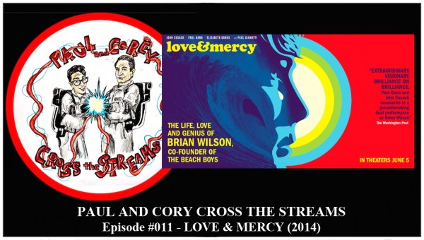 Paul and Corey Cross the Streams: Season 1, Episode 11 [Biopics! - 'Love and Mercy' (2014)]
