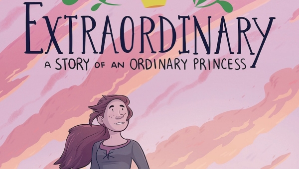 'Extraordinary: A Story of an Ordinary Princess' - Advance Trade Paperback Review