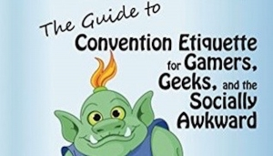 'Charisma +1: The Guide to Convention Etiquette for Gamers, Geeks, and the Socially Awkward' - Book Review