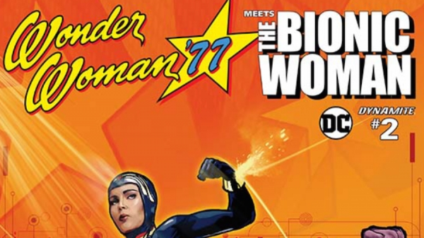 Wonder Woman Wednesday: 'Wonder Woman '77 Meets the Bionic Woman #2' Review