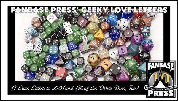 Fanbase Press' Geeky Love Letters: A Love Letter to d20 (and All of the Other Dice, Too)