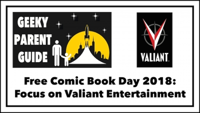 Geeky Parent Guide: Free Comic Book Day 2018 and Valiant Entertainment