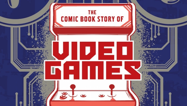 'The Comic Book Story of Video Games: The Incredible History of the Electronic Gaming Revolution' - Graphic Novel Review