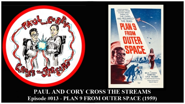 Paul and Corey Cross the Streams: Season 1, Episode 13 [Cult Films and Their Adjacence - 'Plan 9 from Outer Space' (1959)]