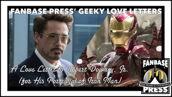 Fanbase Press' Geeky Love Letters: A Love Letter to Robert Downey, Jr. (for His Portrayal of Iron Man)