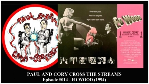 Paul and Corey Cross the Streams: Season 1, Episode 14 [Cult Films and Their Adjacence - 'Ed Wood' (1994)]