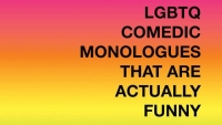 Fanbase Press Interviews the Creative Team of 'LGBTQ Comedic Monologues That Are Actually Funny'