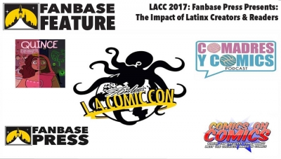 Fanbase Feature: LA Comic Con 2017 - 'Fanbase Press Presents: The Impact of Latinx Creators and Readers' Panel Audio