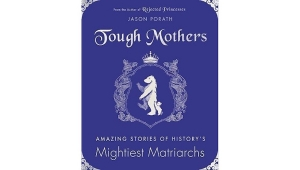 'Tough Mothers: Amazing Stories of History's Mightiest Matriarchs' – Book Review
