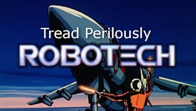 Tread Perilously - 'Robotech: Phantasm / Farewell, Big Brother'