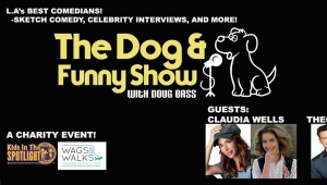 #GeeksCare: How You Can Help The Kids in the Spotlight Foundation and Wags & Walks Animal Rescue at 'The Dog and Funny Show with Doug Bass'