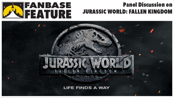 Fanbase Feature: Panel Discussion on 'Jurassic World: Fallen Kingdom'