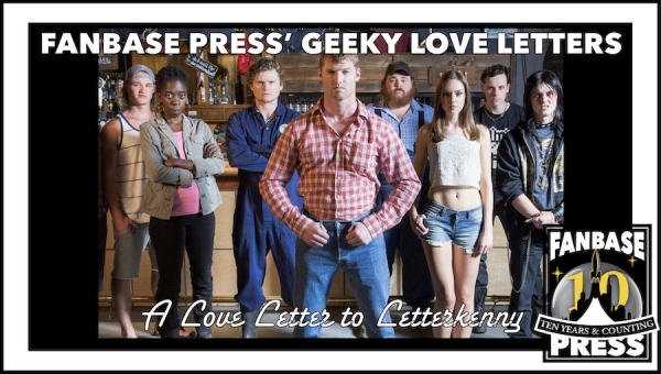Fanbase Press' Geeky Love Letters: A Love Letter to 'Letterkenny'