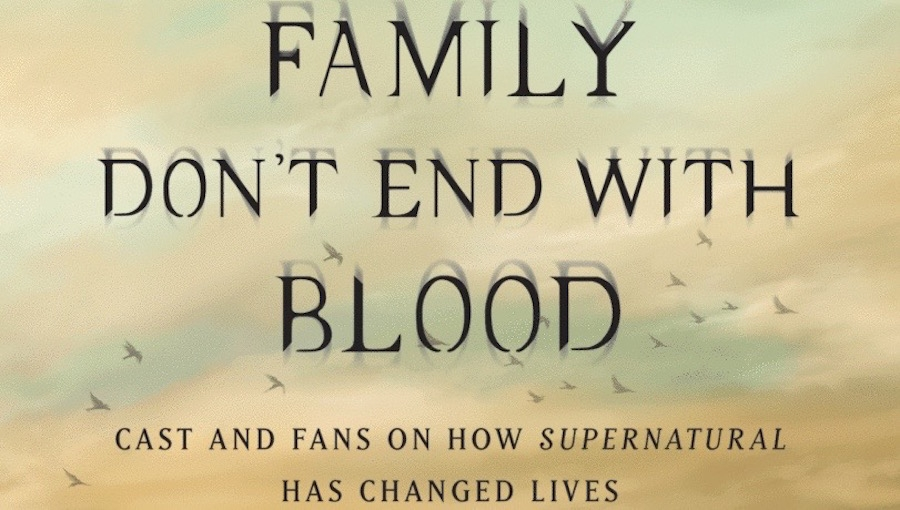 Supernatural Quotes Family Don T End With Blood: [PDF] Family Don't End With Blood: Cast And Fans On How