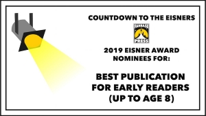 Countdown to the Eisners: 2019 Nominees for Best Publication for Early Readers (Up to Age 8)