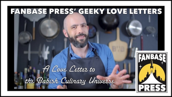 Fanbase Press' Geeky Love Letters: A Love Letter to the Babish Culinary Universe