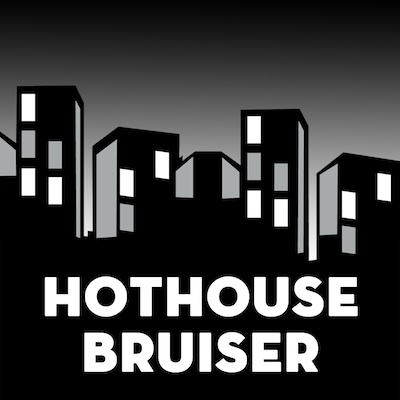 Hothouse Bruiser