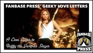 Fanbase Press' Geeky Love Letters: A Love Letter to 'Buffy the Vampire Slayer'