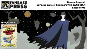Fanbase Feature: Dream Journal - A Focus on Neil Gaiman's 'The Sandman' - Episode 08
