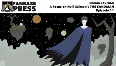 Fanbase Feature: Dream Journal - A Focus on Neil Gaiman's 'The Sandman' - Episode 11