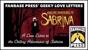Fanbase Press' Geeky Love Letters: A Love Letter to the 'Chilling Adventures of Sabrina'