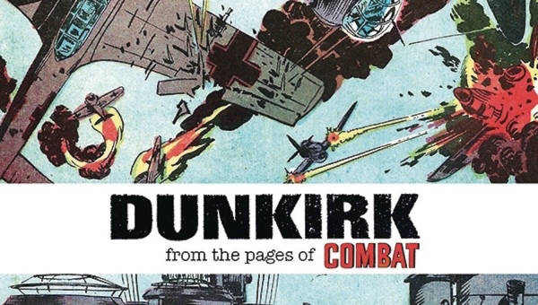 'Dunkirk: From the Pages of Combat' - Advance Comic Book Review