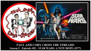 Paul and Corey Cross the Streams: Season 2, Episode 2 [New Year, 'New' in the Title - 'Star Wars: Episode IV - A New Hope' (1977)]