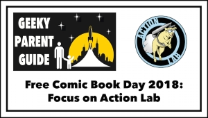 Geeky Parent Guide: Free Comic Book Day 2018 and Action Lab Comics