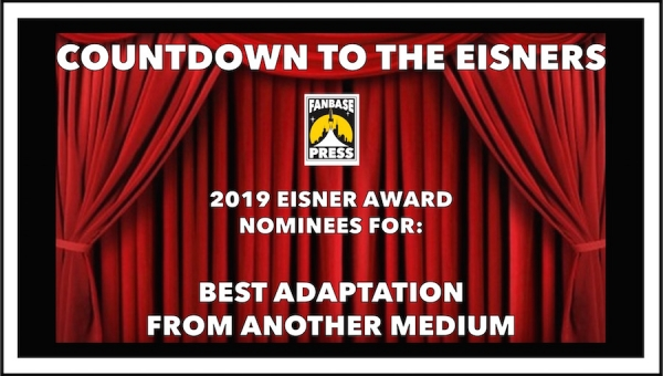 Countdown to the Eisners: 2019 Nominees for Best Adaptation from Another Medium