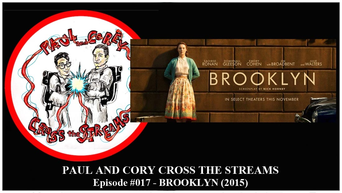 Paul and Corey Cross the Streams: Season 1, Episode 17 [Nostalgia November - 'Brooklyn' (2015)]